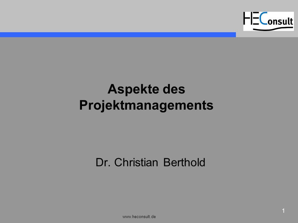 www.heconsult.de 1 Aspekte des Projektmanagements Dr. Christian Berthold