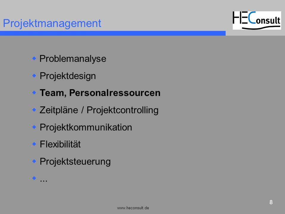www.heconsult.de 8 Projektmanagement Problemanalyse Projektdesign Team, Personalressourcen Zeitpläne / Projektcontrolling Projektkommunikation Flexibi