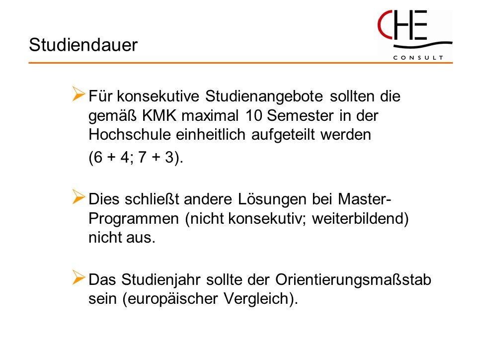 Studiendauer Für konsekutive Studienangebote sollten die gemäß KMK maximal 10 Semester in der Hochschule einheitlich aufgeteilt werden (6 + 4; 7 + 3).