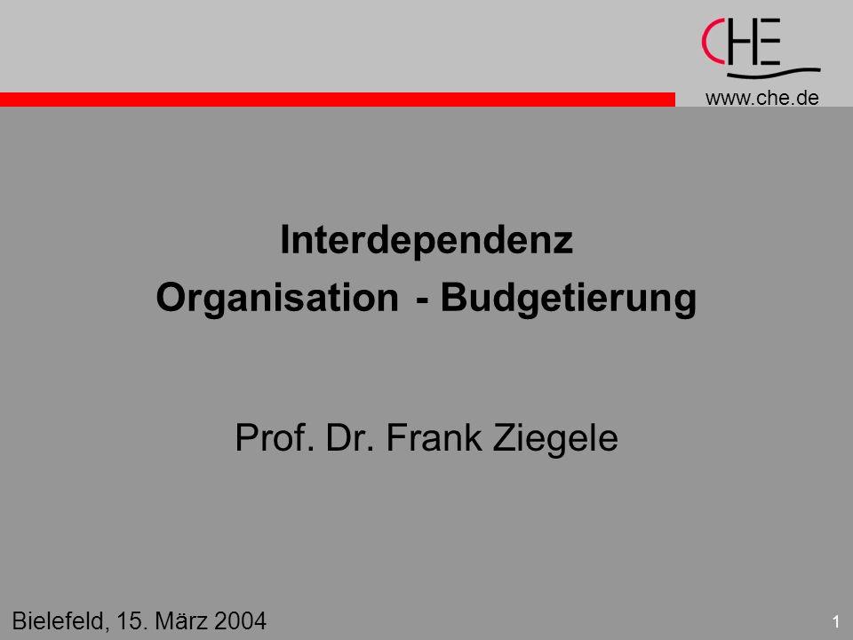 www.che.de 2 Ausgangspunkt Budgetierung Organisation, als Rahmenbedingung bestimmt Wirksamkeit Organisation als Voraus- setzung, bestimmt die Möglichkeiten Budgetierung Organisations- veränderung als Effekt Input ProzessOutput