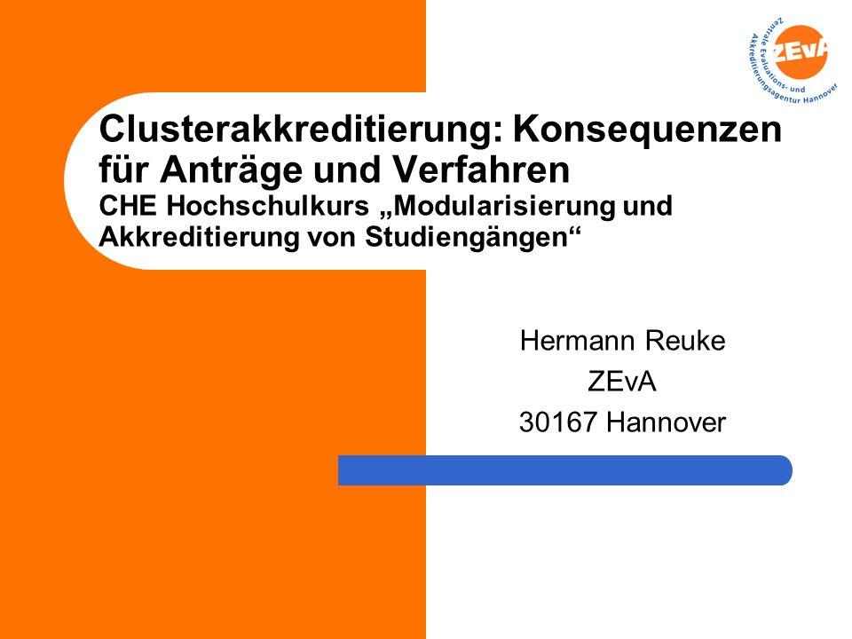 Clusterakkreditierung: Konsequenzen für Anträge und Verfahren CHE Hochschulkurs Modularisierung und Akkreditierung von Studiengängen Hermann Reuke ZEvA 30167 Hannover