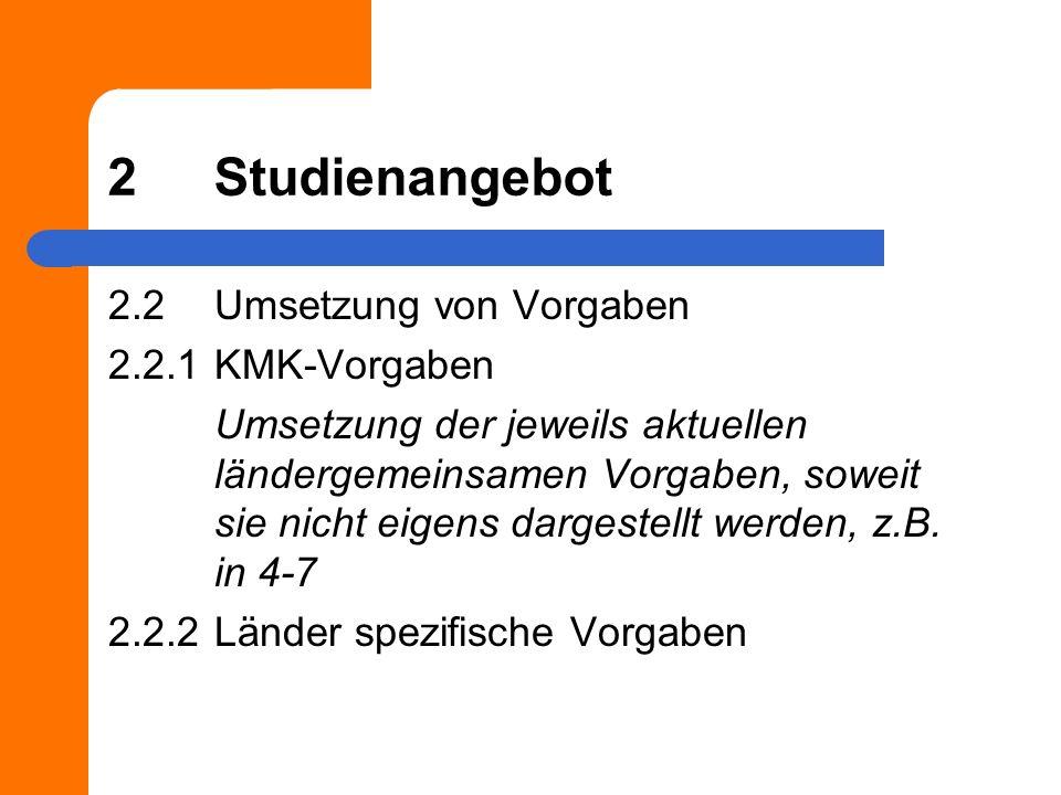 2Studienangebot 2.2Umsetzung von Vorgaben 2.2.1KMK-Vorgaben Umsetzung der jeweils aktuellen ländergemeinsamen Vorgaben, soweit sie nicht eigens dargestellt werden, z.B.