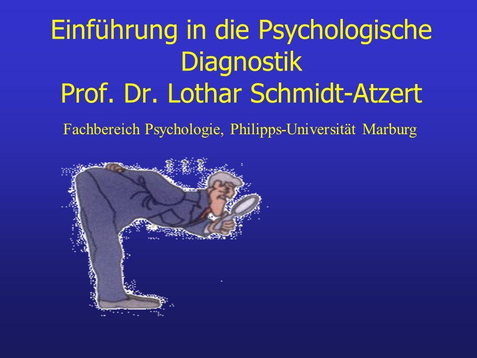 Einführung in die Psychologische Diagnostik Prof. Dr. Lothar Schmidt-Atzert Fachbereich Psychologie, Philipps-Universität Marburg