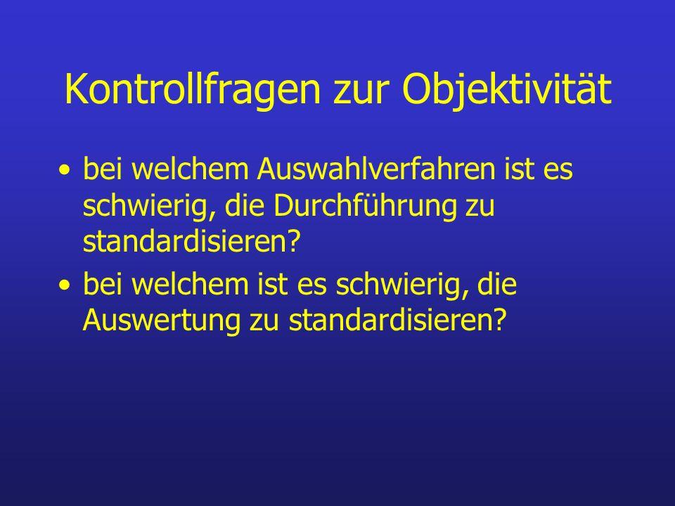 Kontrollfragen zur Objektivität bei welchem Auswahlverfahren ist es schwierig, die Durchführung zu standardisieren? bei welchem ist es schwierig, die
