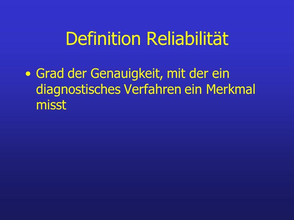 Definition Reliabilität Grad der Genauigkeit, mit der ein diagnostisches Verfahren ein Merkmal misst