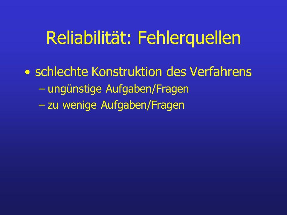 Reliabilität: Fehlerquellen schlechte Konstruktion des Verfahrens –ungünstige Aufgaben/Fragen –zu wenige Aufgaben/Fragen