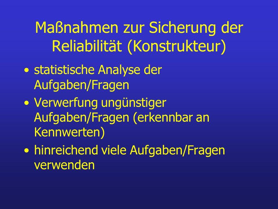 Maßnahmen zur Sicherung der Reliabilität (Konstrukteur) statistische Analyse der Aufgaben/Fragen Verwerfung ungünstiger Aufgaben/Fragen (erkennbar an