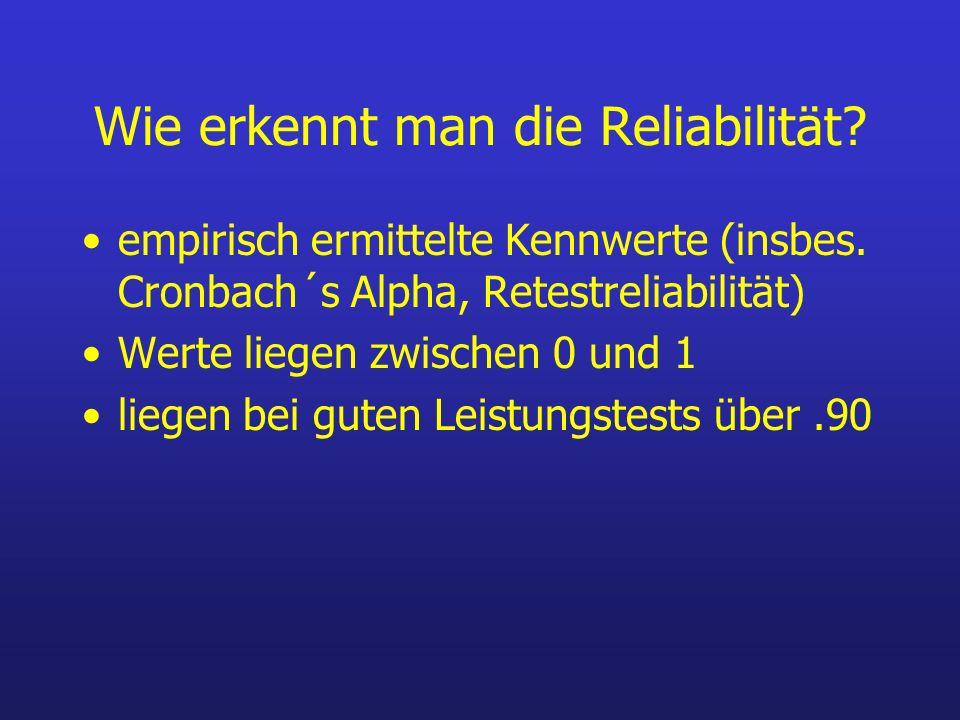 Wie erkennt man die Reliabilität? empirisch ermittelte Kennwerte (insbes. Cronbach´s Alpha, Retestreliabilität) Werte liegen zwischen 0 und 1 liegen b