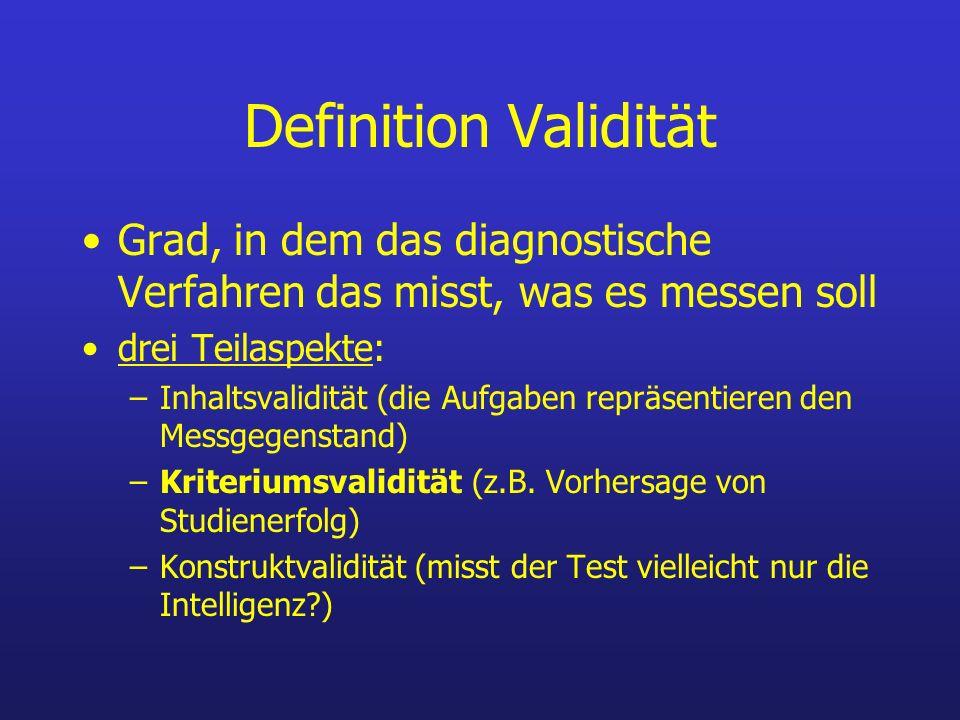 Definition Validität Grad, in dem das diagnostische Verfahren das misst, was es messen soll drei Teilaspekte: –Inhaltsvalidität (die Aufgaben repräsen