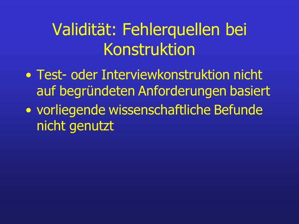 Validität: Fehlerquellen bei Konstruktion Test- oder Interviewkonstruktion nicht auf begründeten Anforderungen basiert vorliegende wissenschaftliche B