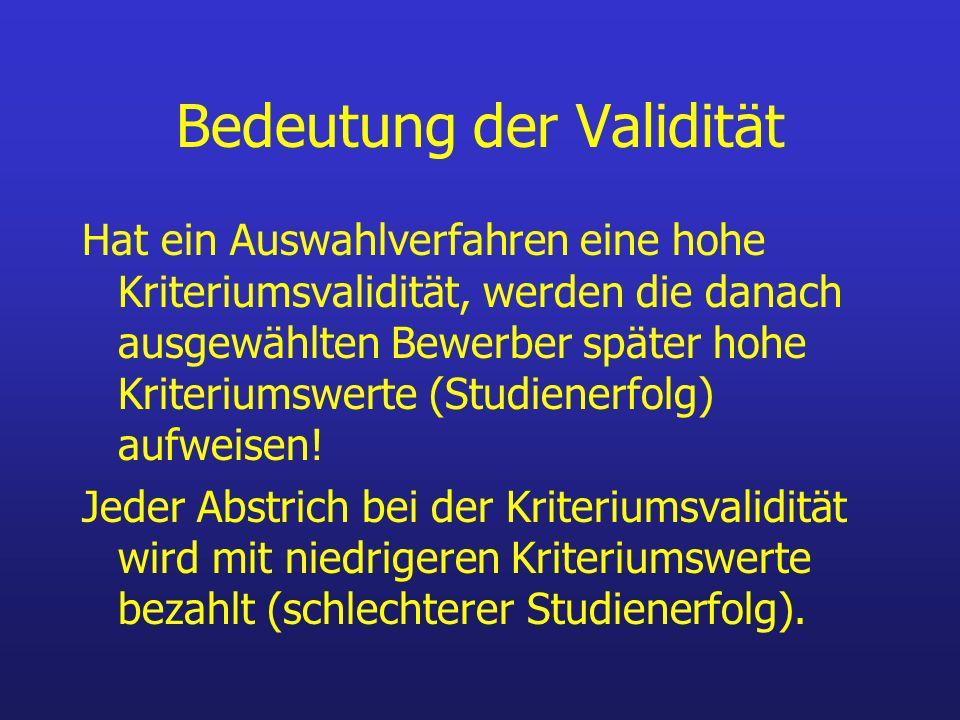 Bedeutung der Validität Hat ein Auswahlverfahren eine hohe Kriteriumsvalidität, werden die danach ausgewählten Bewerber später hohe Kriteriumswerte (S