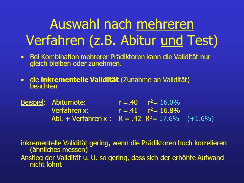Auswahl nach mehreren Verfahren (z.B. Abitur und Test) Bei Kombination mehrerer Prädiktoren kann die Validität nur gleich bleiben oder zunehmen. die i