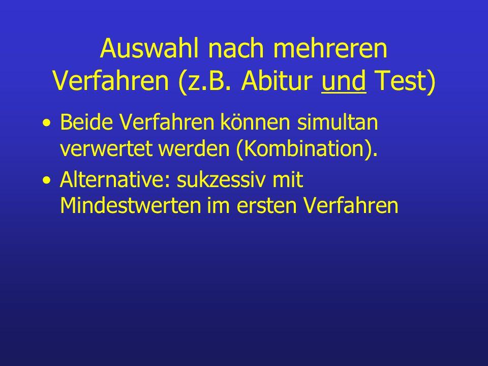 Auswahl nach mehreren Verfahren (z.B. Abitur und Test) Beide Verfahren können simultan verwertet werden (Kombination). Alternative: sukzessiv mit Mind