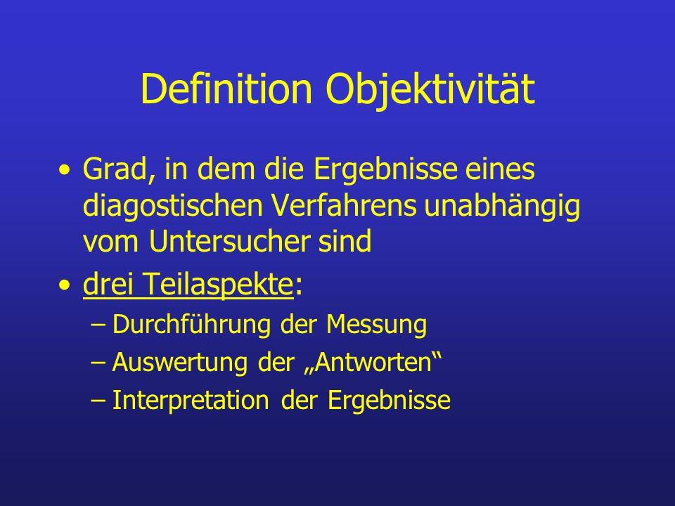 Definition Objektivität Grad, in dem die Ergebnisse eines diagostischen Verfahrens unabhängig vom Untersucher sind drei Teilaspekte: –Durchführung der