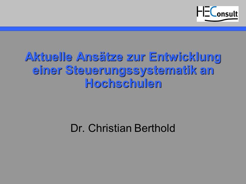 Aktuelle Ansätze zur Entwicklung einer Steuerungssystematik an Hochschulen Dr. Christian Berthold