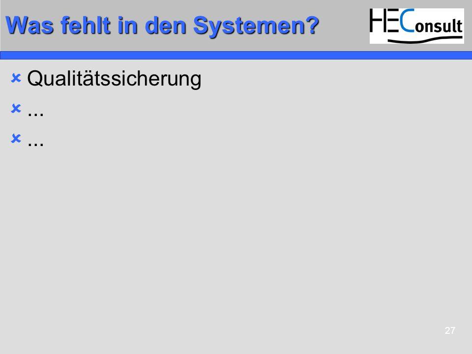 27 Was fehlt in den Systemen? Qualitätssicherung...