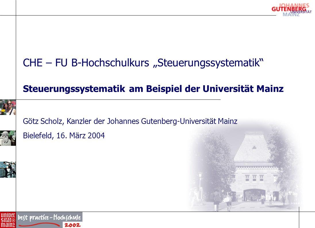 CHE – FU B-Hochschulkurs Steuerungssystematik Steuerungssystematik am Beispiel der Universität Mainz Götz Scholz, Kanzler der Johannes Gutenberg-Unive