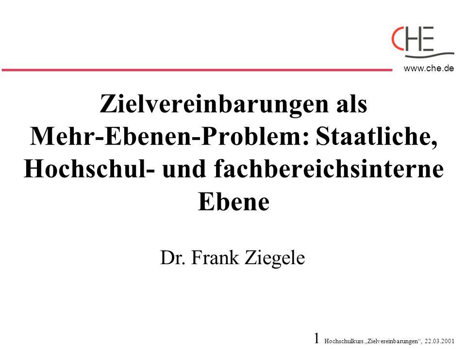 1 Hochschulkurs Zielvereinbarungen, 22.03.2001 www.che.de Zielvereinbarungen als Mehr-Ebenen-Problem: Staatliche, Hochschul- und fachbereichsinterne E