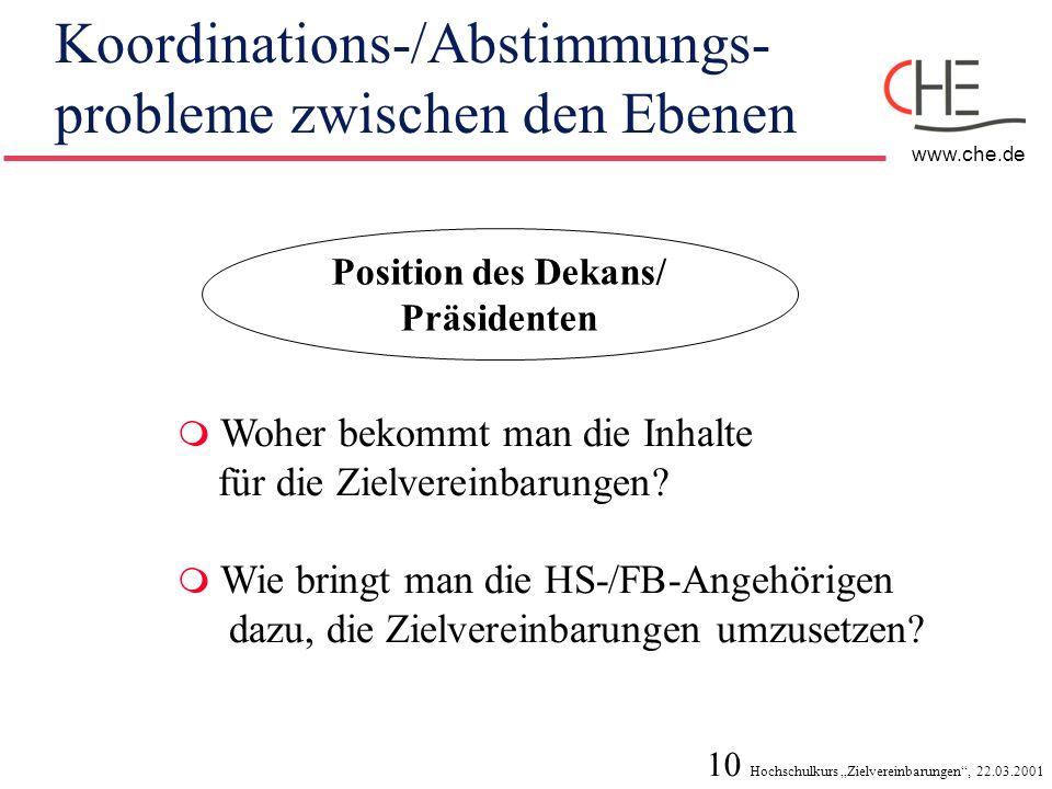10 Hochschulkurs Zielvereinbarungen, 22.03.2001 www.che.de Koordinations-/Abstimmungs- probleme zwischen den Ebenen Position des Dekans/ Präsidenten W
