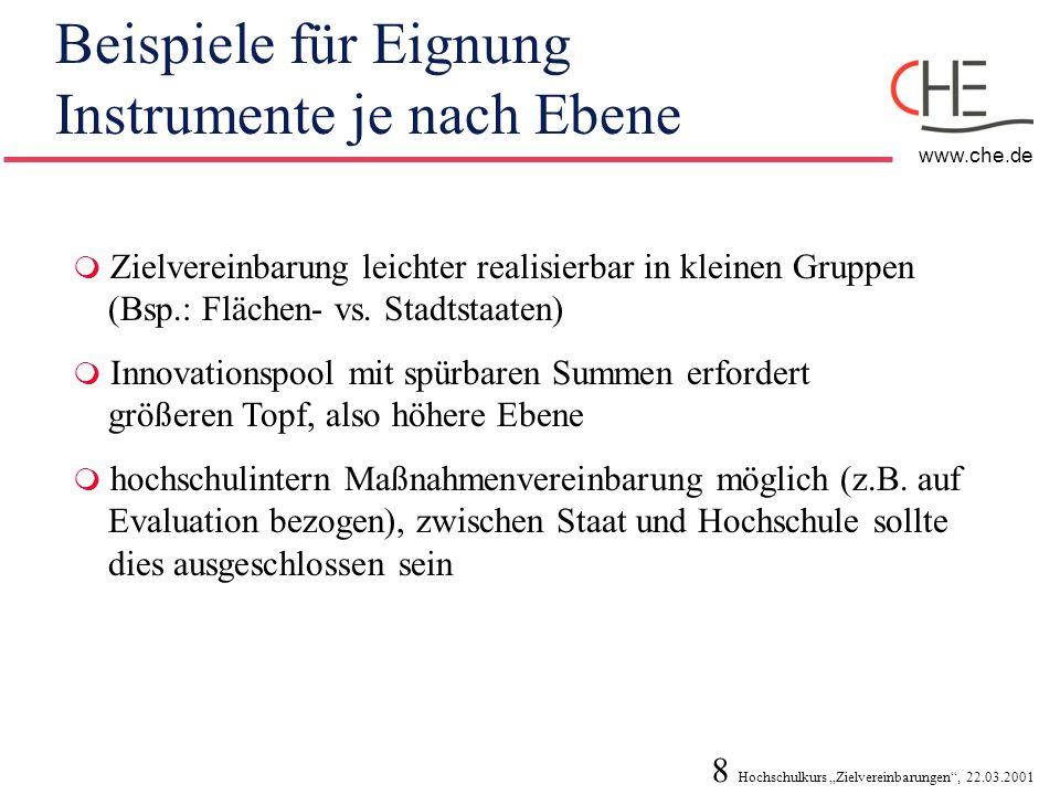 8 Hochschulkurs Zielvereinbarungen, 22.03.2001 www.che.de Beispiele für Eignung Instrumente je nach Ebene Zielvereinbarung leichter realisierbar in kl