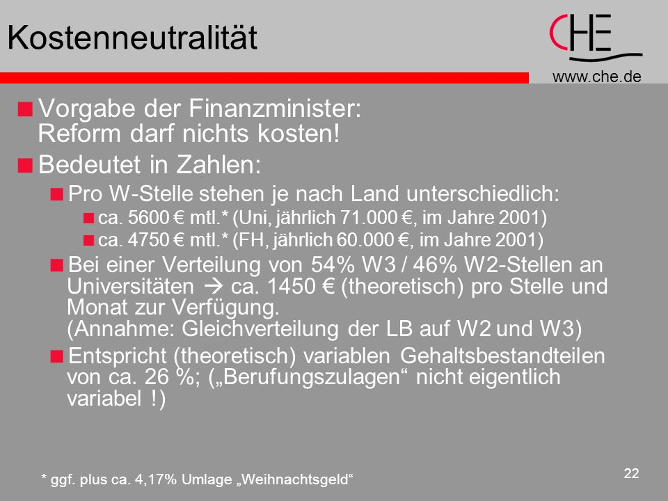 www.che.de 22 Kostenneutralität Vorgabe der Finanzminister: Reform darf nichts kosten.