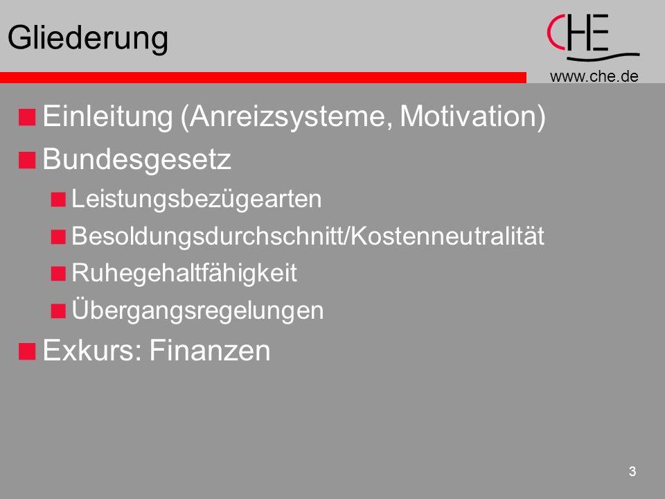 www.che.de 3 Gliederung Einleitung (Anreizsysteme, Motivation) Bundesgesetz Leistungsbezügearten Besoldungsdurchschnitt/Kostenneutralität Ruhegehaltfähigkeit Übergangsregelungen Exkurs: Finanzen