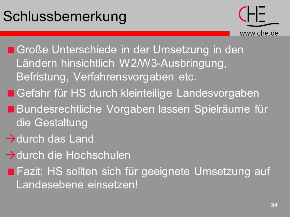 www.che.de 34 Schlussbemerkung Große Unterschiede in der Umsetzung in den Ländern hinsichtlich W2/W3-Ausbringung, Befristung, Verfahrensvorgaben etc.