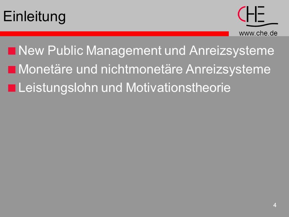 www.che.de 4 Einleitung New Public Management und Anreizsysteme Monetäre und nichtmonetäre Anreizsysteme Leistungslohn und Motivationstheorie