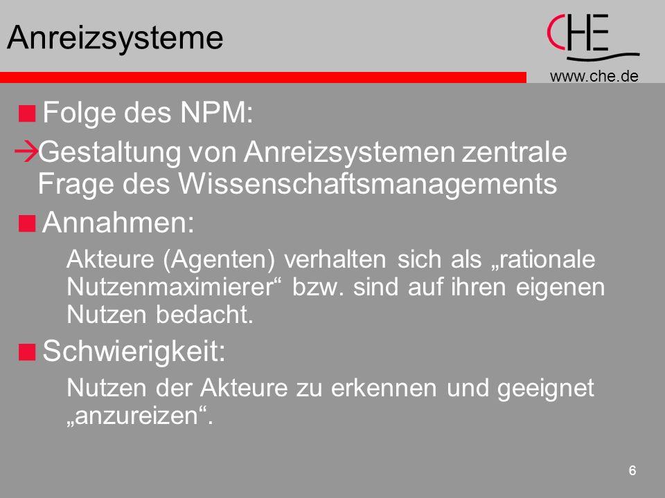 www.che.de 6 Anreizsysteme Folge des NPM: Gestaltung von Anreizsystemen zentrale Frage des Wissenschaftsmanagements Annahmen: Akteure (Agenten) verhalten sich als rationale Nutzenmaximierer bzw.