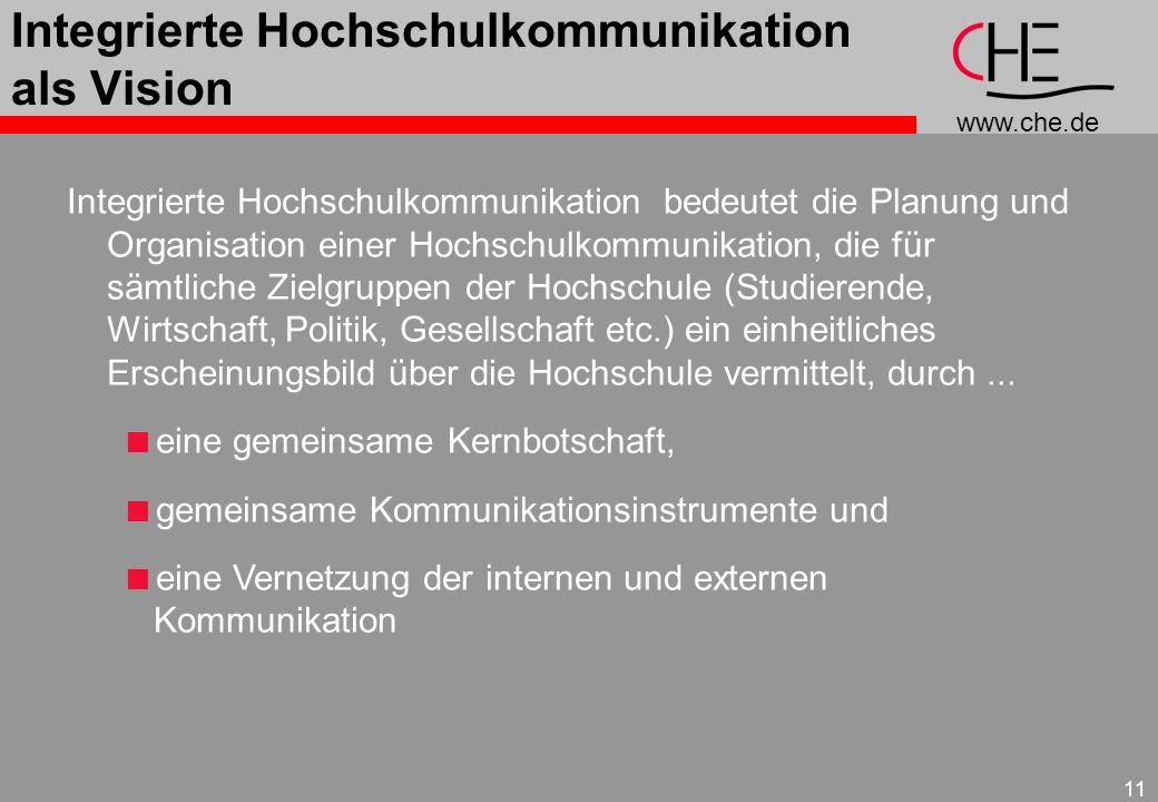 www.che.de 11 Integrierte Hochschulkommunikation als Vision Integrierte Hochschulkommunikation bedeutet die Planung und Organisation einer Hochschulko
