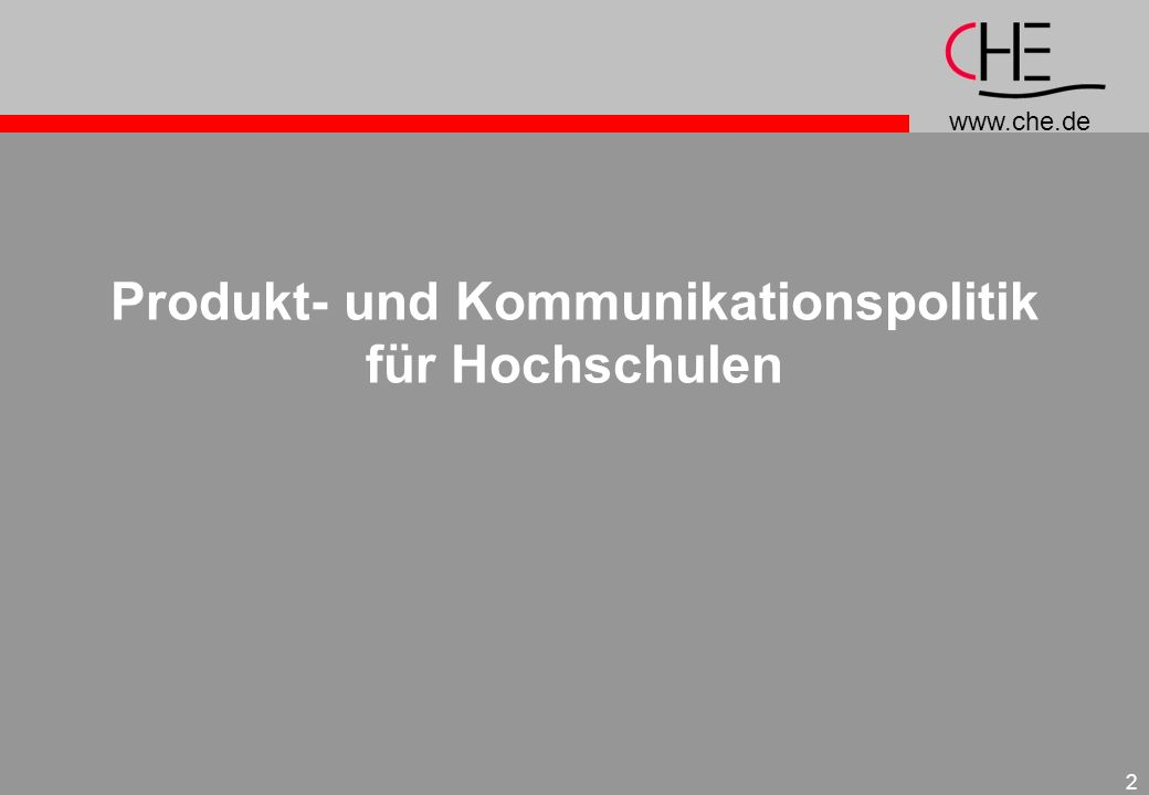 www.che.de 2 Produkt- und Kommunikationspolitik für Hochschulen
