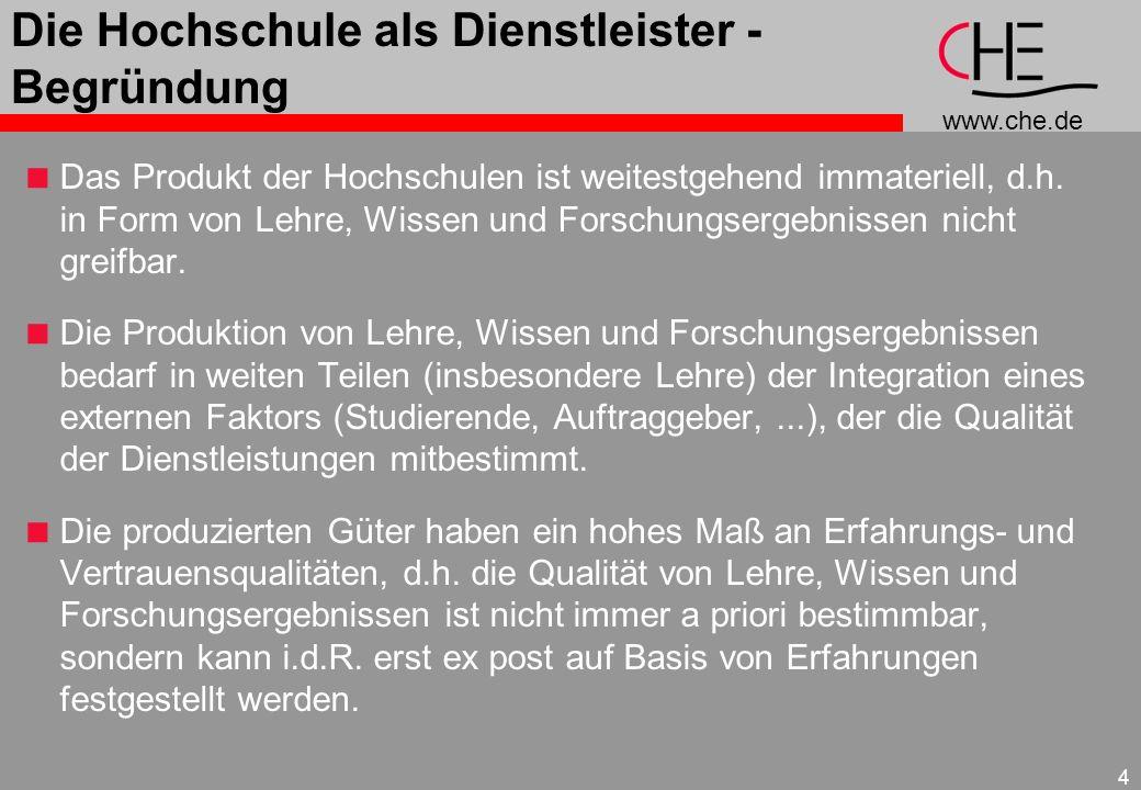 www.che.de 4 Die Hochschule als Dienstleister - Begründung Das Produkt der Hochschulen ist weitestgehend immateriell, d.h. in Form von Lehre, Wissen u