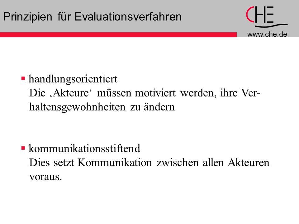 www.che.de 4 Prinzipien für Evaluationsverfahren handlungsorientiert Die Akteure müssen motiviert werden, ihre Ver- haltensgewohnheiten zu ändern kommunikationsstiftend Dies setzt Kommunikation zwischen allen Akteuren voraus.