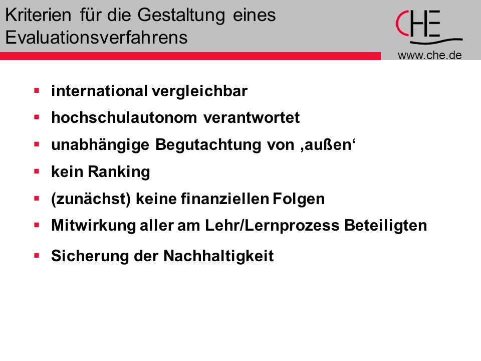 www.che.de 5 Kriterien für die Gestaltung eines Evaluationsverfahrens international vergleichbar hochschulautonom verantwortet unabhängige Begutachtung von außen kein Ranking (zunächst) keine finanziellen Folgen Mitwirkung aller am Lehr/Lernprozess Beteiligten Sicherung der Nachhaltigkeit