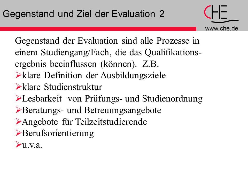 www.che.de 8 Gegenstand und Ziel der Evaluation 2 Gegenstand der Evaluation sind alle Prozesse in einem Studiengang/Fach, die das Qualifikations- ergebnis beeinflussen (können).