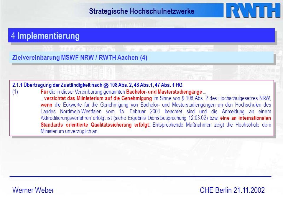 Strategische Hochschulnetzwerke Werner Weber CHE Berlin 21.11.2002 4 Implementierung Zielvereinbarung MSWF NRW / RWTH Aachen (4) 2.1.1 Übertragung der Zuständigkeit nach §§ 108 Abs.