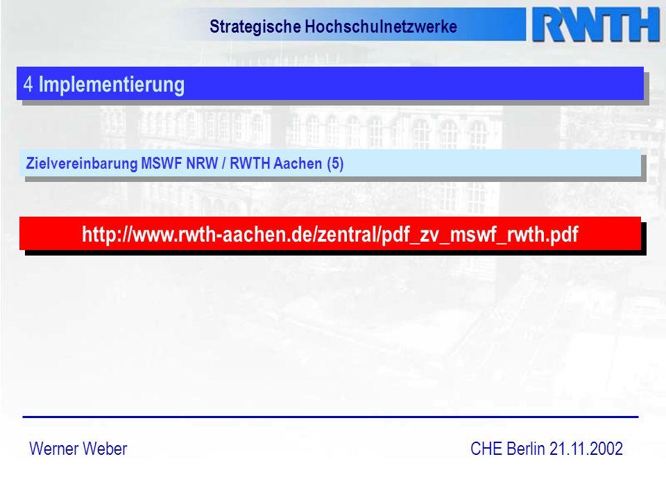 http://www.rwth-aachen.de/zentral/pdf_zv_mswf_rwth.pdf Strategische Hochschulnetzwerke Werner Weber CHE Berlin 21.11.2002 4 Implementierung Zielvereinbarung MSWF NRW / RWTH Aachen (5)