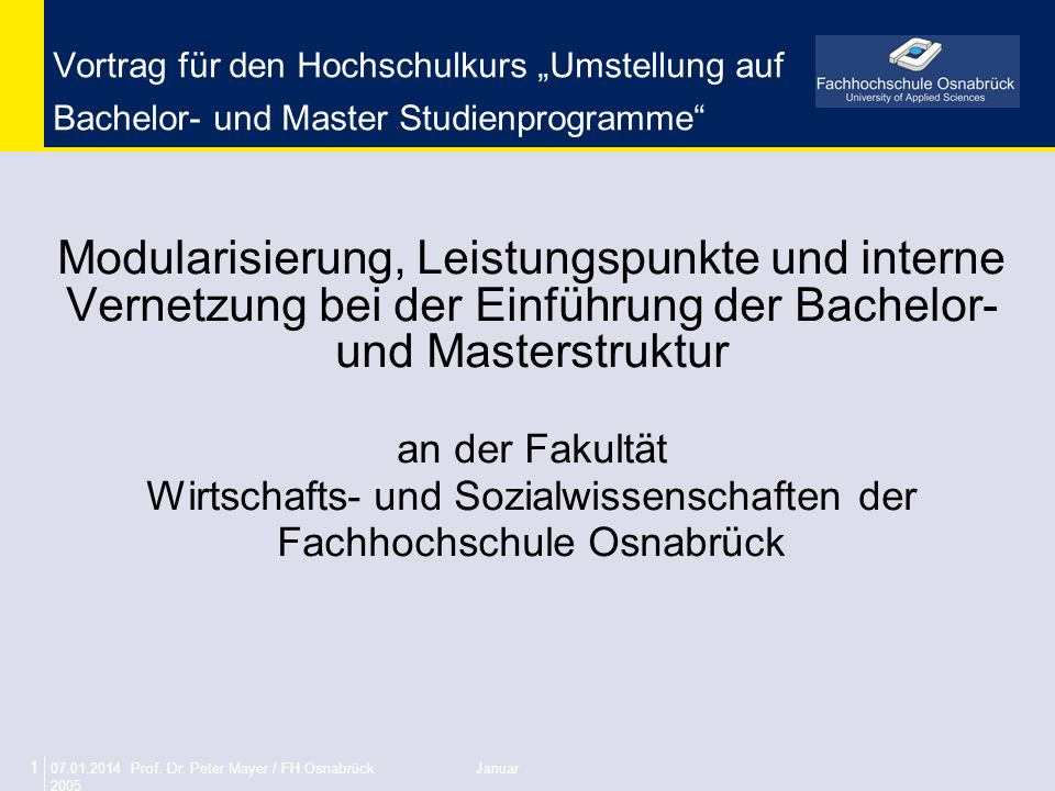 07.01.2014 Prof. Dr. Peter Mayer / FH Osnabrück Januar 2005 1 Vortrag für den Hochschulkurs Umstellung auf Bachelor- und Master Studienprogramme Modul