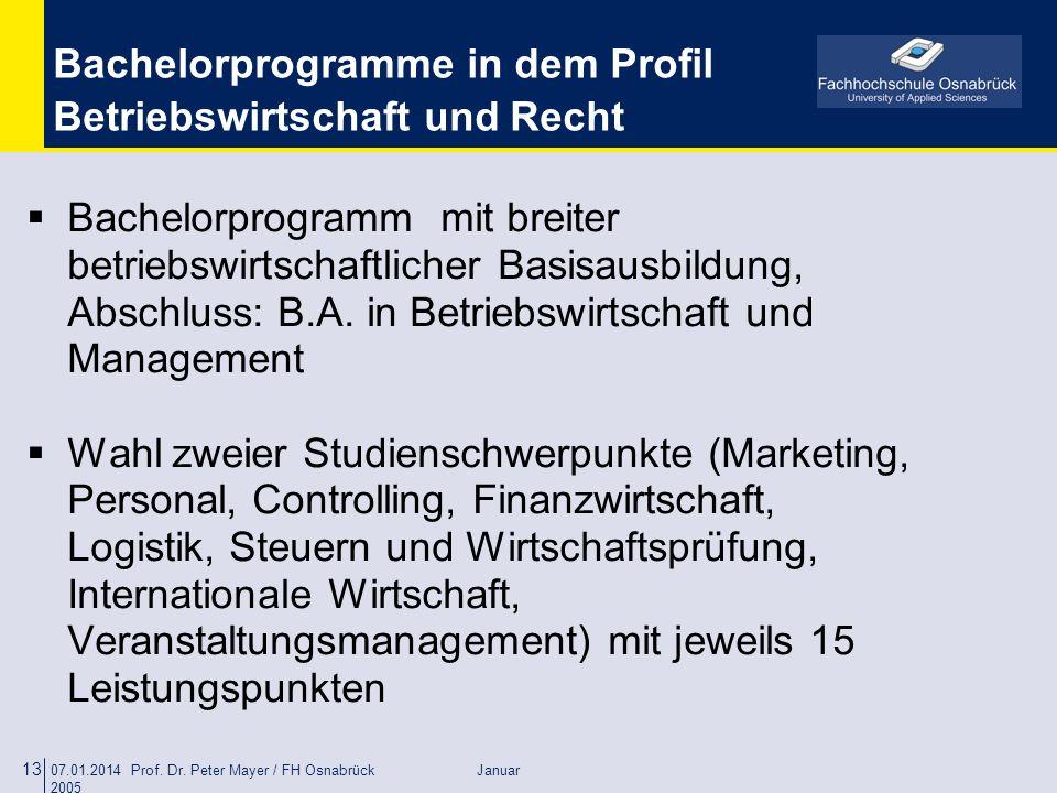 07.01.2014 Prof. Dr. Peter Mayer / FH Osnabrück Januar 2005 13 Bachelorprogramme in dem Profil Betriebswirtschaft und Recht Bachelorprogramm mit breit