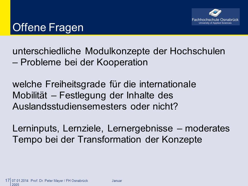 07.01.2014 Prof. Dr. Peter Mayer / FH Osnabrück Januar 2005 17 Offene Fragen unterschiedliche Modulkonzepte der Hochschulen – Probleme bei der Koopera