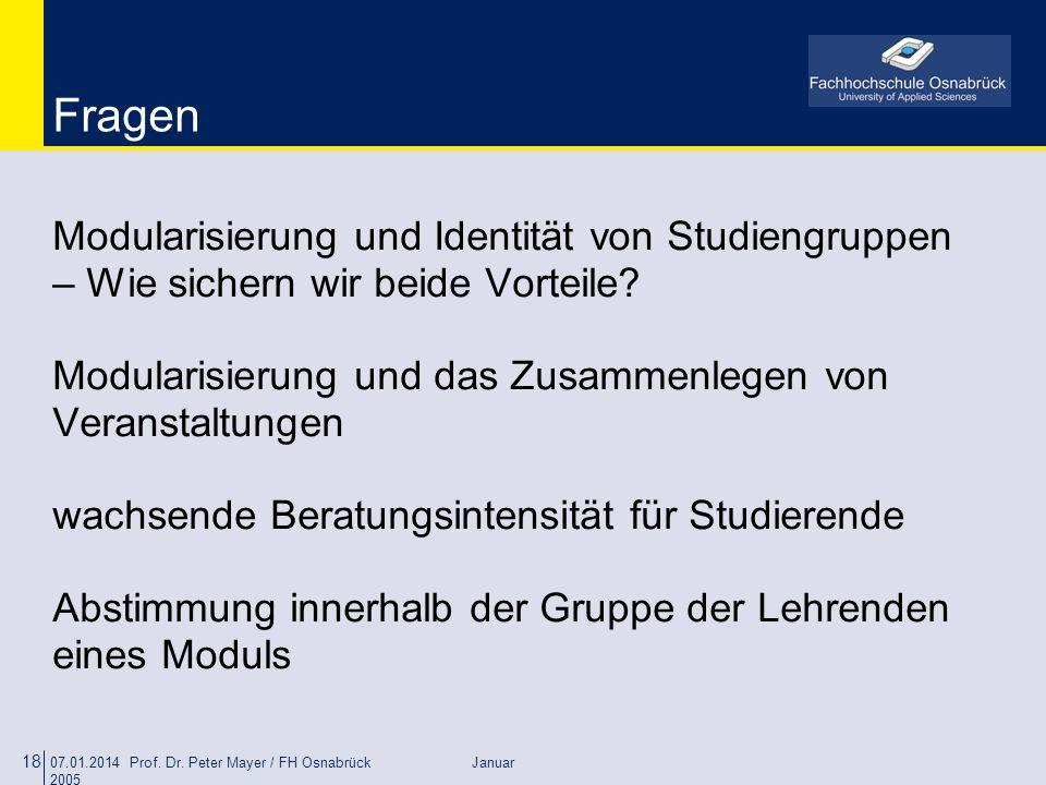 07.01.2014 Prof. Dr. Peter Mayer / FH Osnabrück Januar 2005 18 Fragen Modularisierung und Identität von Studiengruppen – Wie sichern wir beide Vorteil