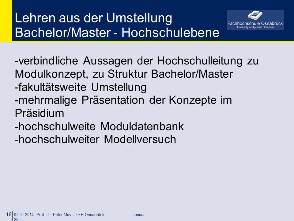 07.01.2014 Prof. Dr. Peter Mayer / FH Osnabrück Januar 2005 19 Lehren aus der Umstellung Bachelor/Master - Hochschulebene -verbindliche Aussagen der H
