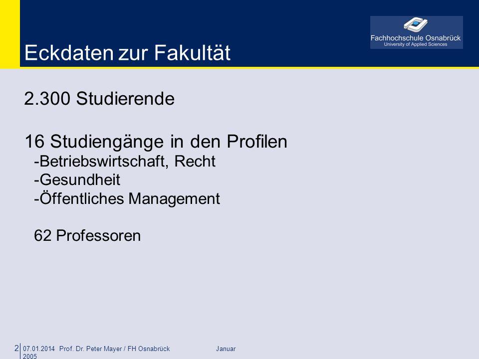07.01.2014 Prof. Dr. Peter Mayer / FH Osnabrück Januar 2005 2 Eckdaten zur Fakultät 2.300 Studierende 16 Studiengänge in den Profilen -Betriebswirtsch