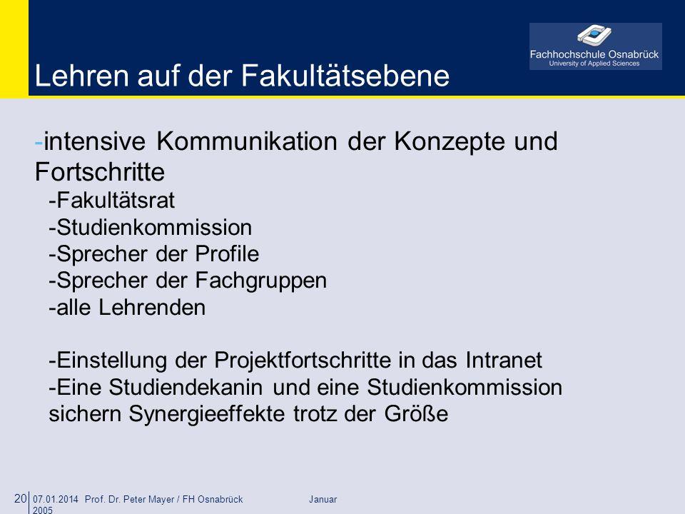 07.01.2014 Prof. Dr. Peter Mayer / FH Osnabrück Januar 2005 20 Lehren auf der Fakultätsebene -intensive Kommunikation der Konzepte und Fortschritte -F