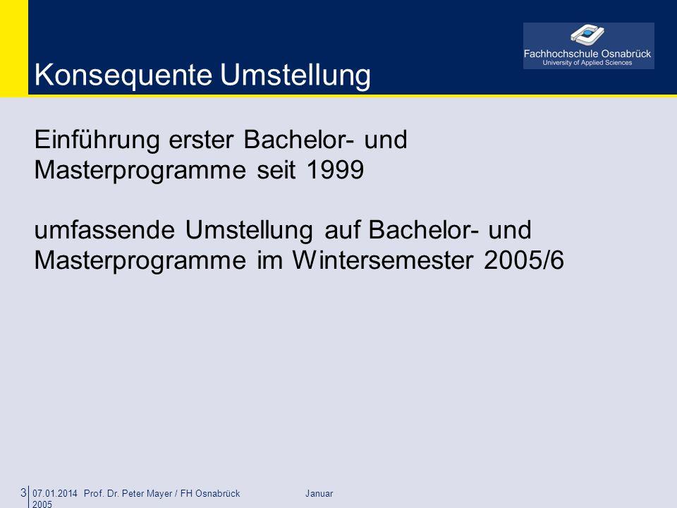 07.01.2014 Prof. Dr. Peter Mayer / FH Osnabrück Januar 2005 3 Konsequente Umstellung Einführung erster Bachelor- und Masterprogramme seit 1999 umfasse