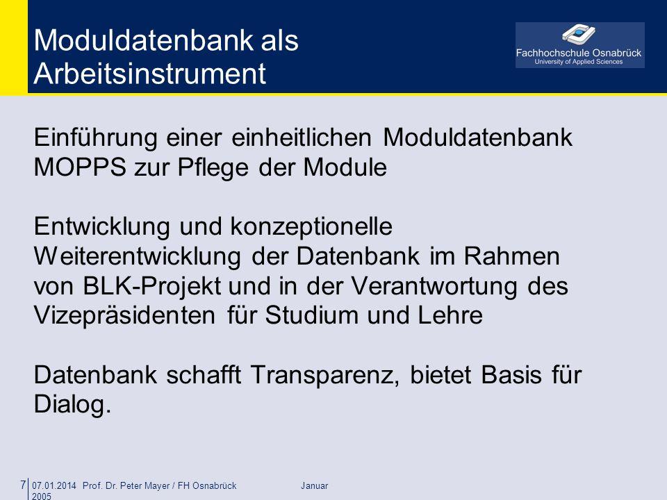 07.01.2014 Prof. Dr. Peter Mayer / FH Osnabrück Januar 2005 7 Moduldatenbank als Arbeitsinstrument Einführung einer einheitlichen Moduldatenbank MOPPS