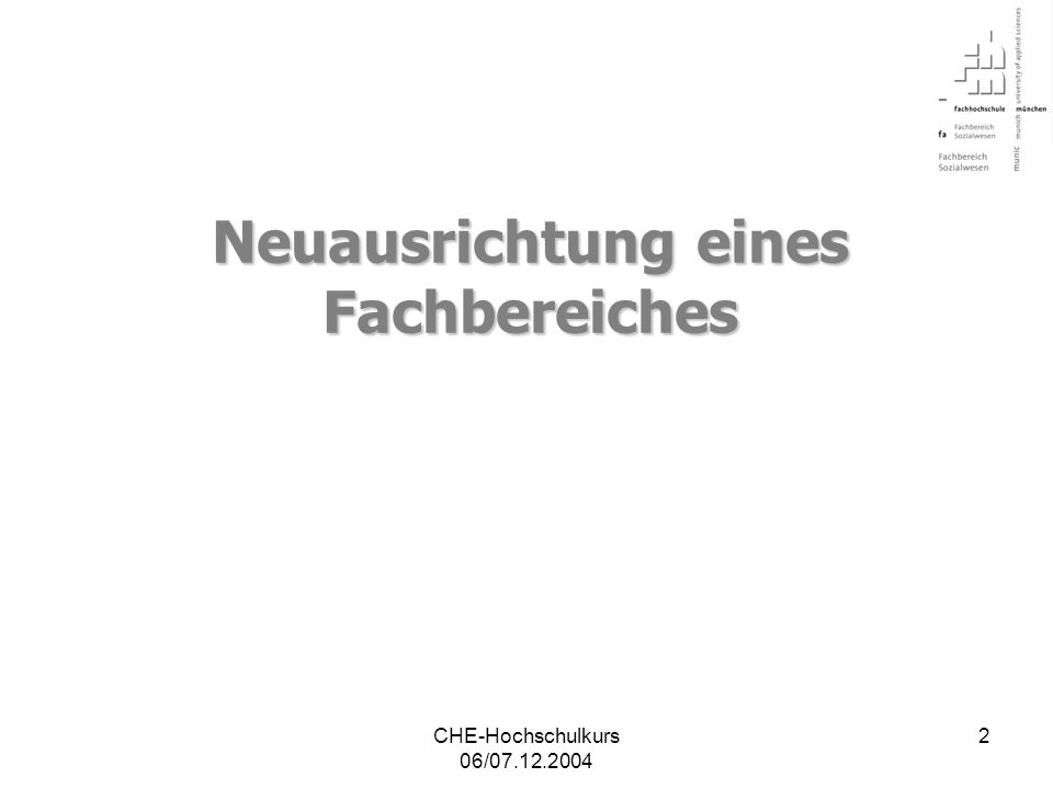 CHE-Hochschulkurs 06/07.12.2004 3 Fachbereich Sozialwesen 32 Professuren (+3) 3 Fachlehrer (-1) ca.