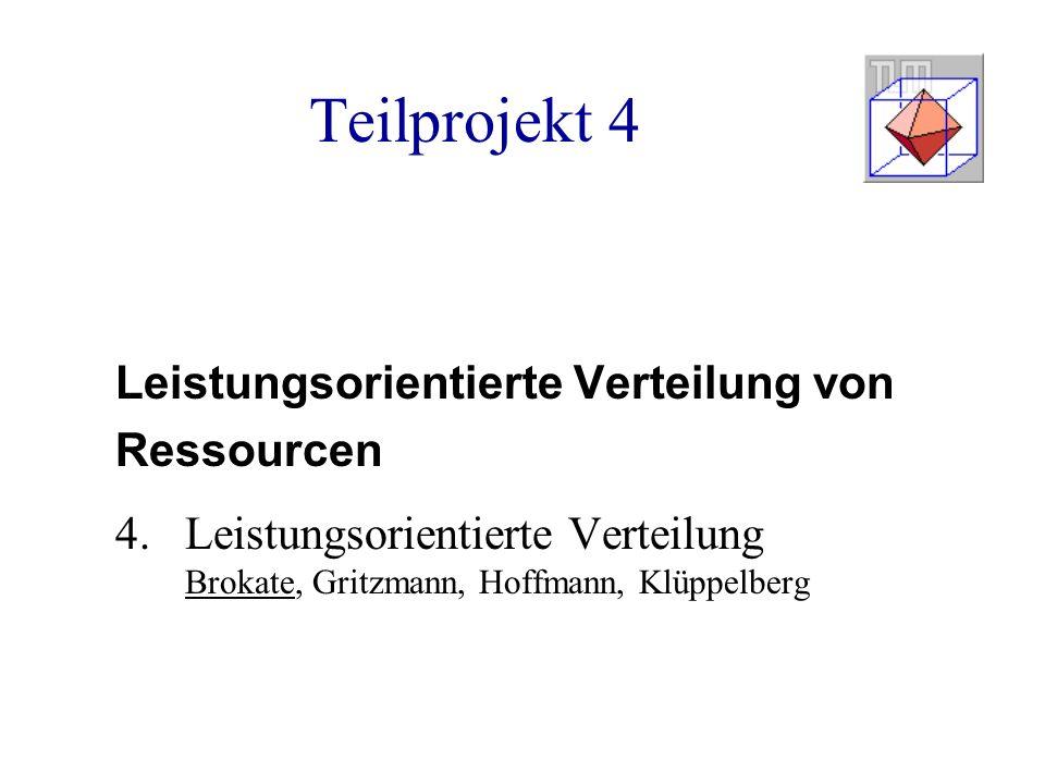 Teilprojekt 4 Leistungsorientierte Verteilung von Ressourcen 4.Leistungsorientierte Verteilung Brokate, Gritzmann, Hoffmann, Klüppelberg