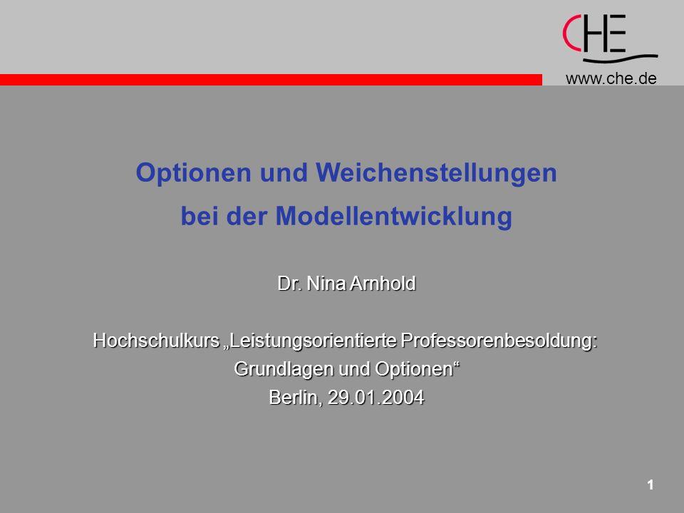 www.che.de 1 Optionen und Weichenstellungen bei der Modellentwicklung Dr. Nina Arnhold Hochschulkurs Leistungsorientierte Professorenbesoldung: Grundl