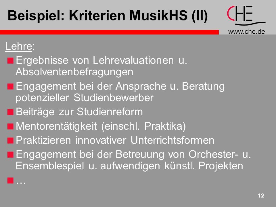www.che.de 12 Beispiel: Kriterien MusikHS (II) Lehre: Ergebnisse von Lehrevaluationen u. Absolventenbefragungen Engagement bei der Ansprache u. Beratu